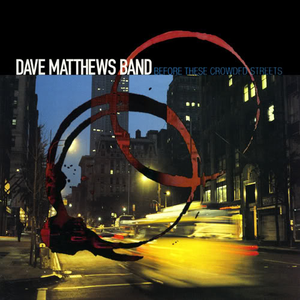 dave-matthews-band before-these-crowded-streets