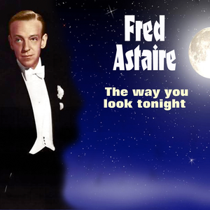 fred-astaire the-way-you-look-tonight