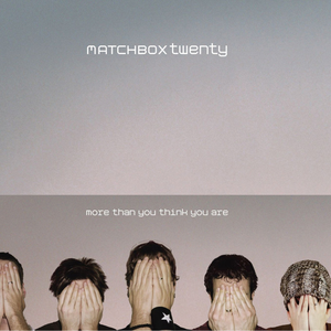 matchbox-twenty more-than-you-think-you-are