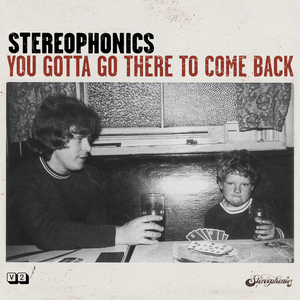 stereophonics you-gotta-go-there-to-come-back